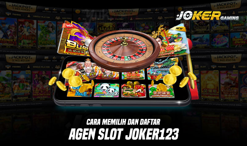 Cara Memilih Agen Joker123