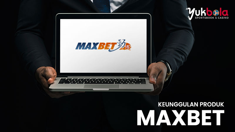 Keunggulan Produk Maxbet